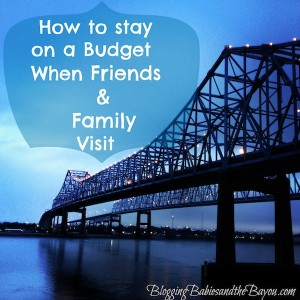 How to stay on a budget when friends and family visit