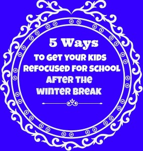 Parenting Tips 5 ways to get your kids refocused for school after the winter break