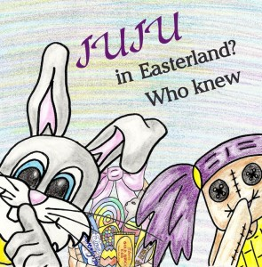 Juju in Easterland Who Knew? – Juju's Easter Book Giveaway
