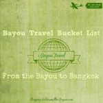 Bayou Travel Bucket List – From the Bayou to Bangkok #BayouTravel