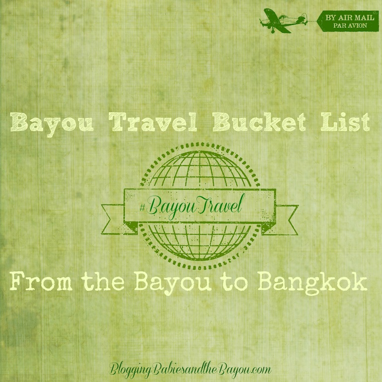 Bayou Bucket List From Bayou to Bangkok #BayouTravel
