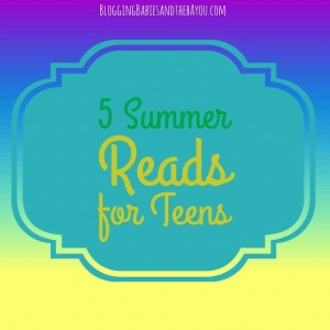 Help Your Teen Get Lost in a Book: 5 Summer Reads for Teens