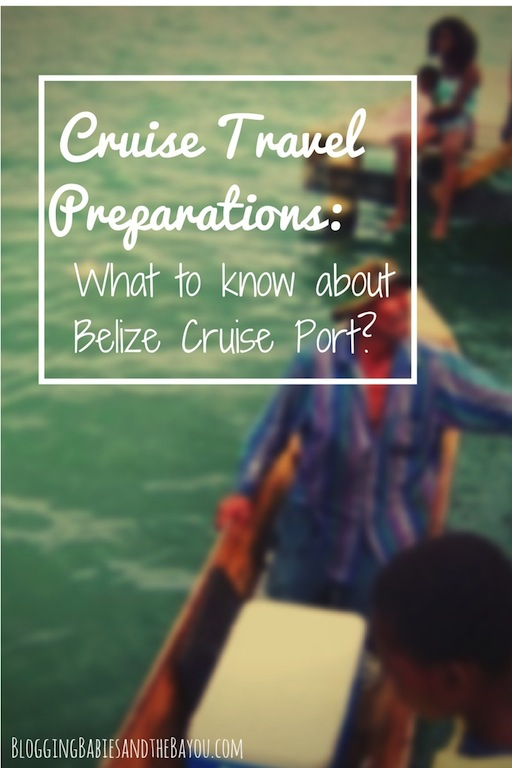 Cruise Travel Preparations What to know about the Belize Cruise Port #BayouTravel