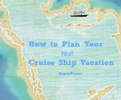 How to Plan Your Next Cruise Ship Vacation #BayouTravel
