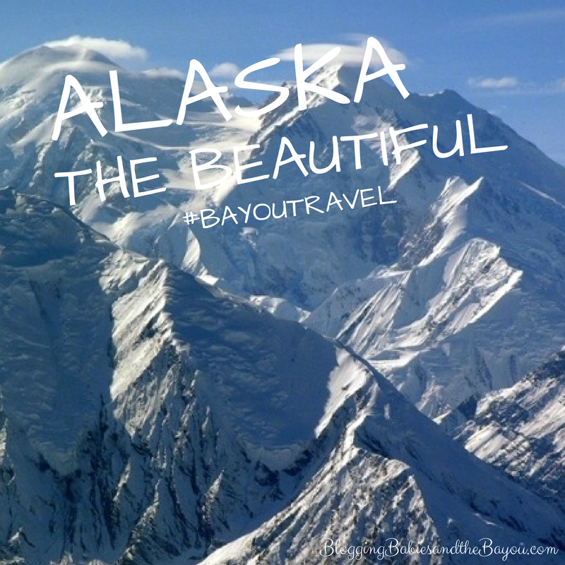 Alaska the Beautiful #BayouTravel