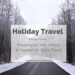 Holiday Travel: Preparing for Snow Travel #BayouTravel