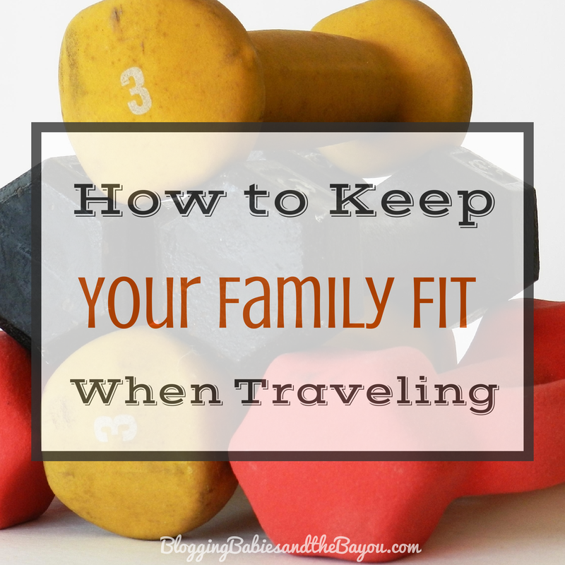 How to Keep Your Family Fit when Traveling #BayouTravel