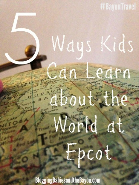 5 Ways Kids Can Learn at Epcot #BayouTravel