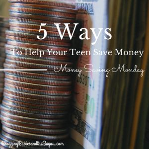 Money Saving Monday – 5 Ways to Help Your Teen Save Money
