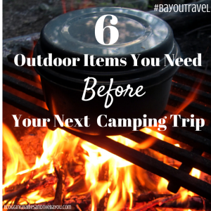 6 Outdoor Items You Need Before Your Next Camping Trip #BayouTravel