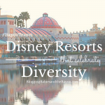 Disney Resorts the Celebrate Diversity #BayouTravel