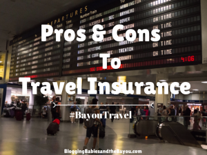 Pros and Cons to Travel Insurance #BayouTravel