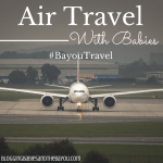Do's and Dont' of Air Travel with Babies  #BayouTravel