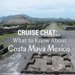 Cruise Chat: What to know about Costa Maya Mexico #BayouTravel