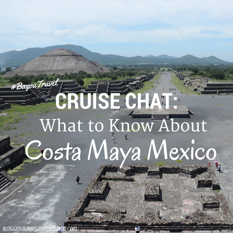 Cruise Chat_ What to Know about Costa Maya Mexico #BayouTravel