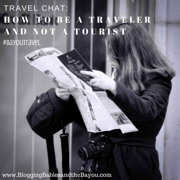 Travel Chat_ How to be a Traveler and Not a Tourist #BayouTravel
