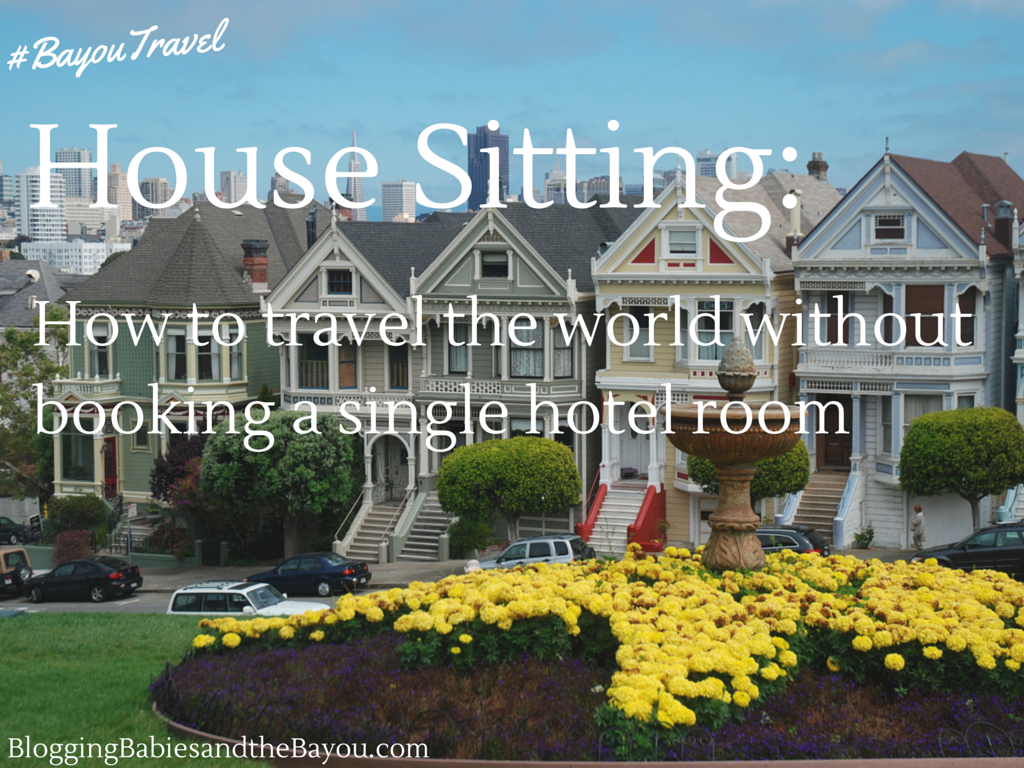 House Sitting_ How to travel the world without booking a single hotel room #BayouTravel