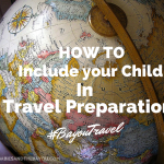 How to Include your Child in Travel Preparations #BayouTravel #Ad