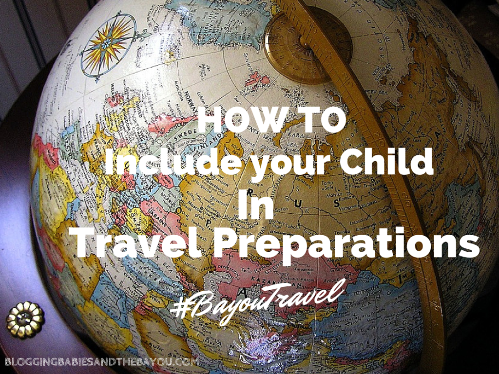 How to Include Your Child in Travel Preperations #BayouTravel