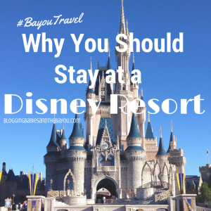 Advantages to Staying at a Disney Resort #BayouTravel