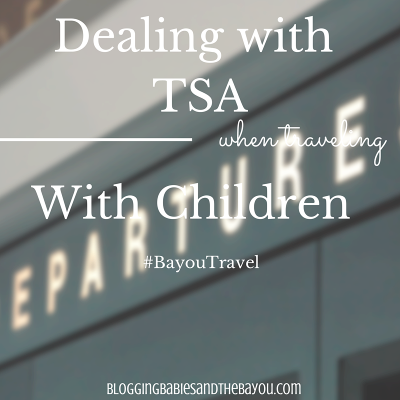 Dealing with TSA when traveling with Children #BayouTravel
