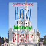 How to save money on your next Disney Vacation #BayouTravel