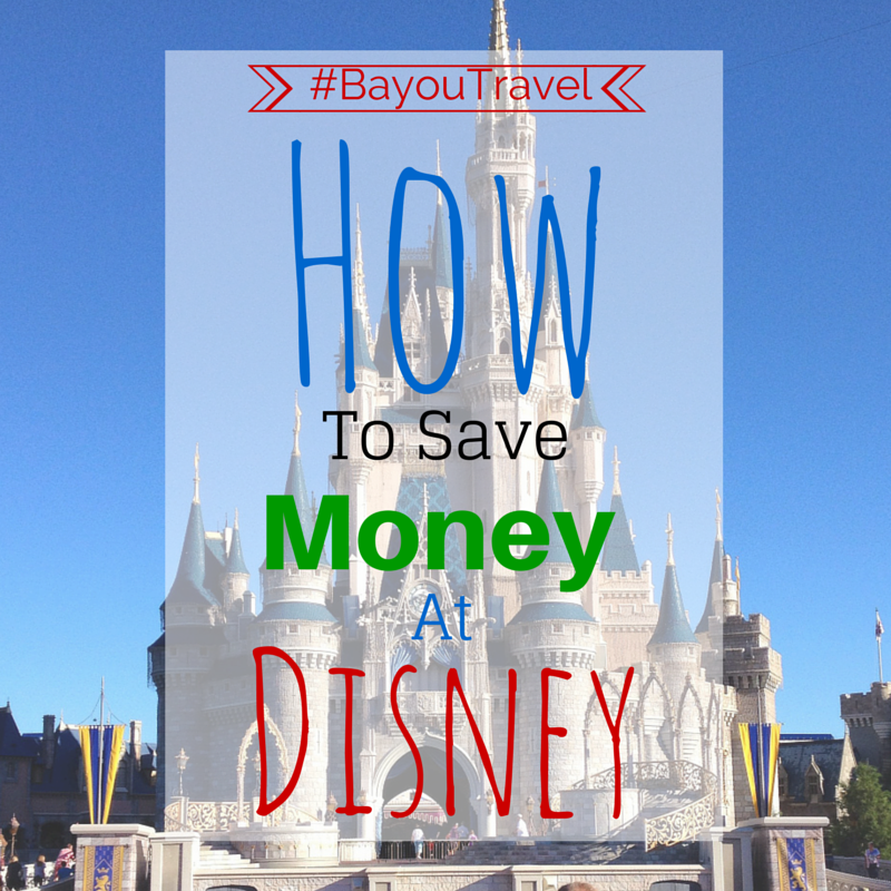 How to save money on your next Disney #BayouTravel