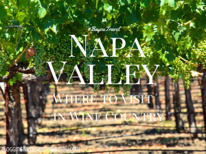Napa Valley- Where to visit in Wine Country  #BayouTravel