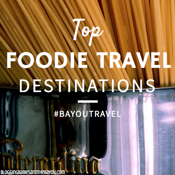 Top Foodie Travel Destinations #BayouTravel