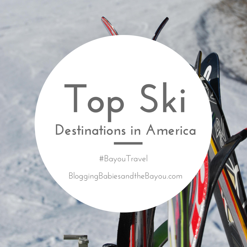 Top Ski Destinations in America #BayouTravel