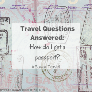 Travel Questions Answered: How do I obtain a Passport? #BayouTravel