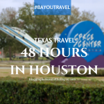Texas Travel_ How to Experience Houston in 48 hours  #BayouTravel