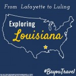 Exploring Louisiana - Travel Ideas from Lafayette to Luling #BayouTravel