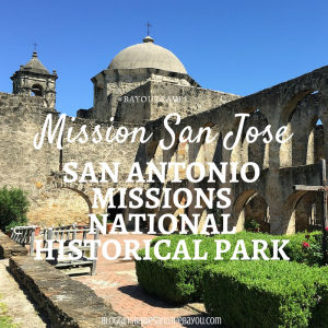 San Antonio Texas: Missions National Historical Park – San Jose Mission Spotlight #BayouTravel
