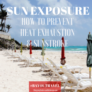 Sun Exposure: How to prevent heat exhaustion & sunstroke #BayouTravel