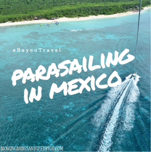Parasailing in Mexico – Cruise Excursions in Cozumel #BayouTravel