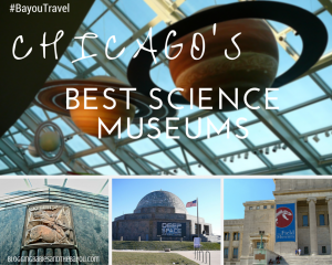 Educational Travel- Chicago's BEST Science Museums #BayouTravel