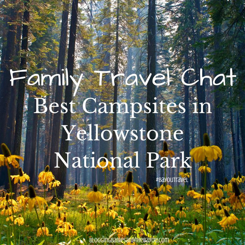 Family Travel Chat_ Best Campsites in Yellowstone National Park #BayouTravel