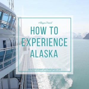 Travel Chat: How to Travel & Experience Alaska #BayouTravel