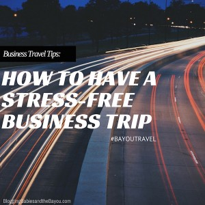 Business Travel Tips: How to have a stress-free business trip #BayouTravel