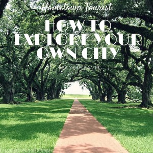 Hometown Tourist: How to explore your own city #BayouTravel