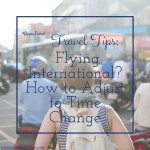 Travel Tips: Flying International? How to Adjust to Time Change #BayouTravel