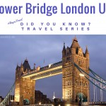 Did You Know? Travel Series: Tower Bridge, London UK #BayouTravel