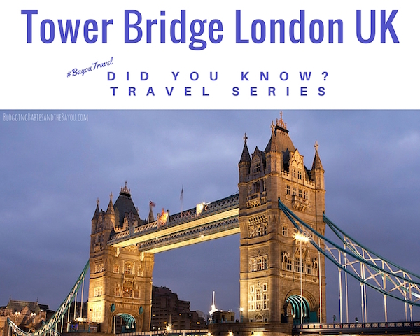 Did You Know_ Travel Series_ Tower Bridge, Attractions London UK #BayouTravel
