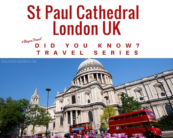 Did You Know_ Travel Series – St Paul Cathedral London UK #BayouTravel