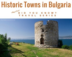 Did You Know? Travel Series – Historic Towns in Bulgaria #BayouTravel
