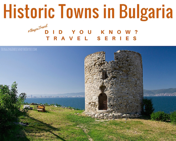 Did you Know Travel Series - Historic Towns in Bulgaria #BayouTravel