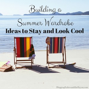 Summer Travel Tips: Building a Summer Wardrobe, Ideas to Stay and Look Cool