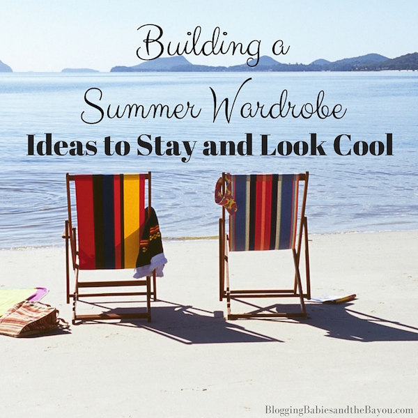 Summer Travel Tips  Building a Summer Wardrobe, Ideas to Stay and Look Cool #BayouTravel