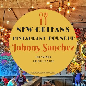 New Orleans Restaurant Roundup – Johnny Sánchez New Orleans #BayouTravel